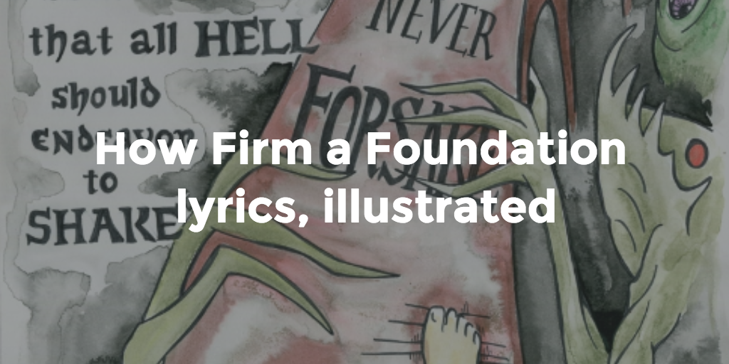 How Firm a Foundation: lyrics and illustrations