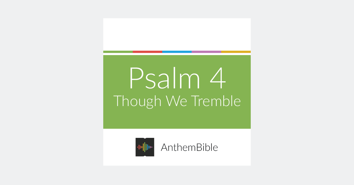 """Though We Tremble"" based on Psalm 4"