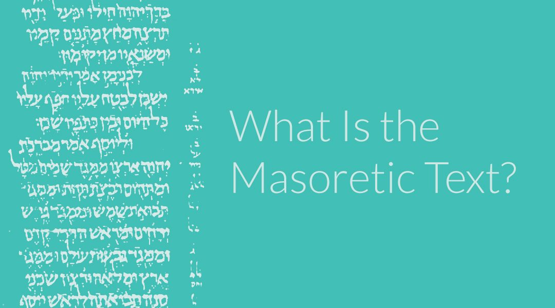 What Is the Masoretic Text? The Beginner's Guide
