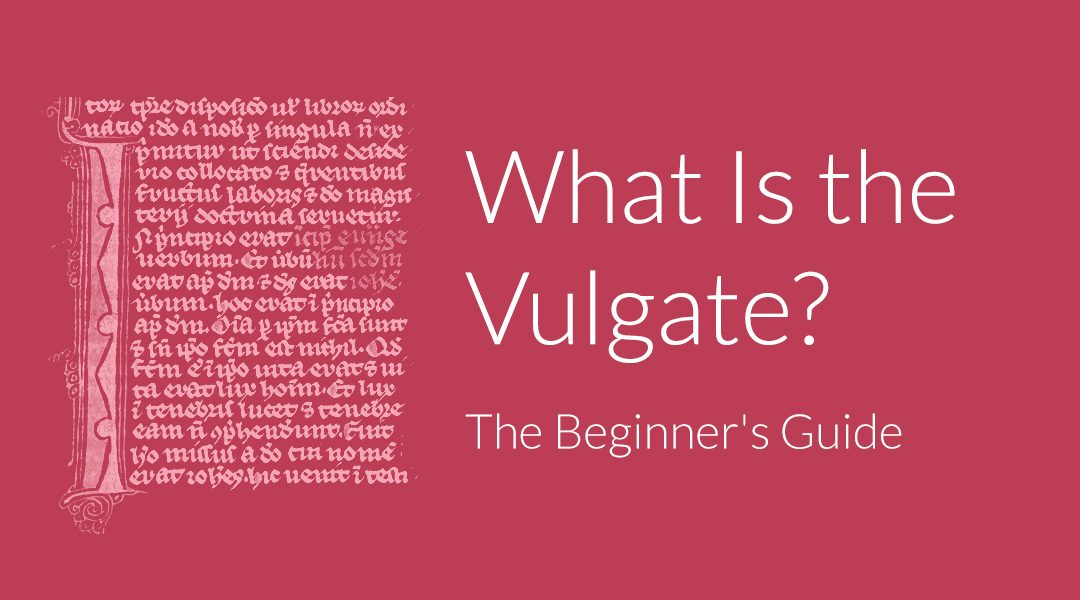 What Is the Vulgate? The Beginner's Guide