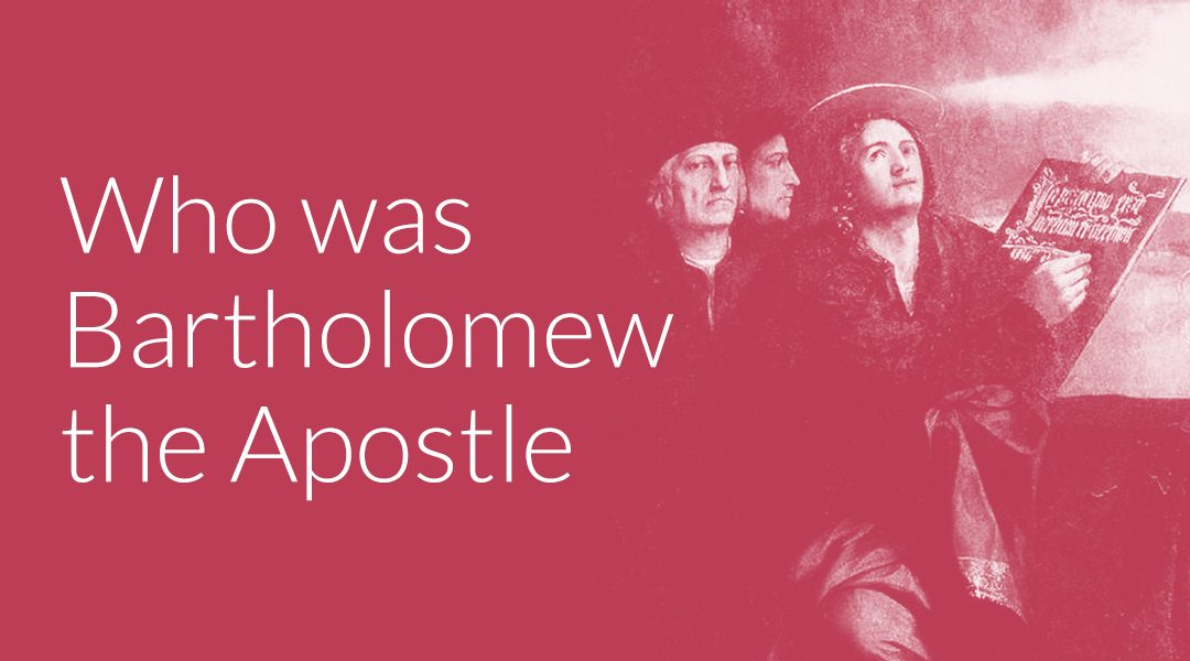 Who Was Bartholomew the Apostle? The Beginner's Guide