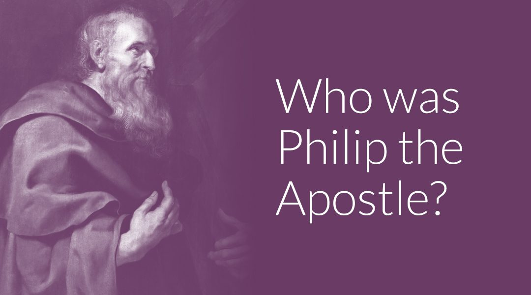 Who Was Philip the Apostle? The Beginner's Guide