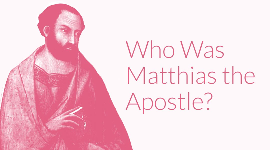 Who Was Matthias the Apostle? The Beginner's Guide